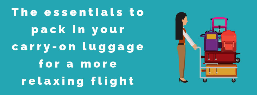 Essentials to pack in your carry on luggage