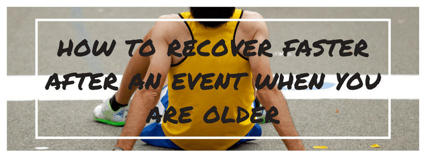 Tips to recover faster after an event when you are older